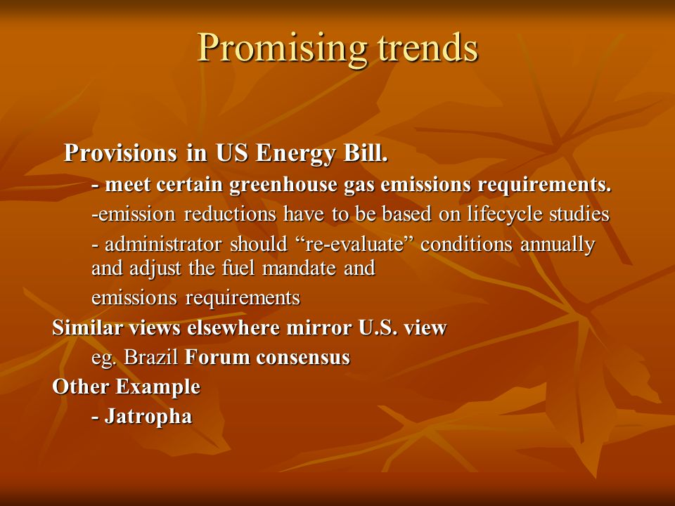 Promising trends Provisions in US Energy Bill. - meet certain greenhouse gas emissions requirements. -emission reductions have to be based on lifecycl