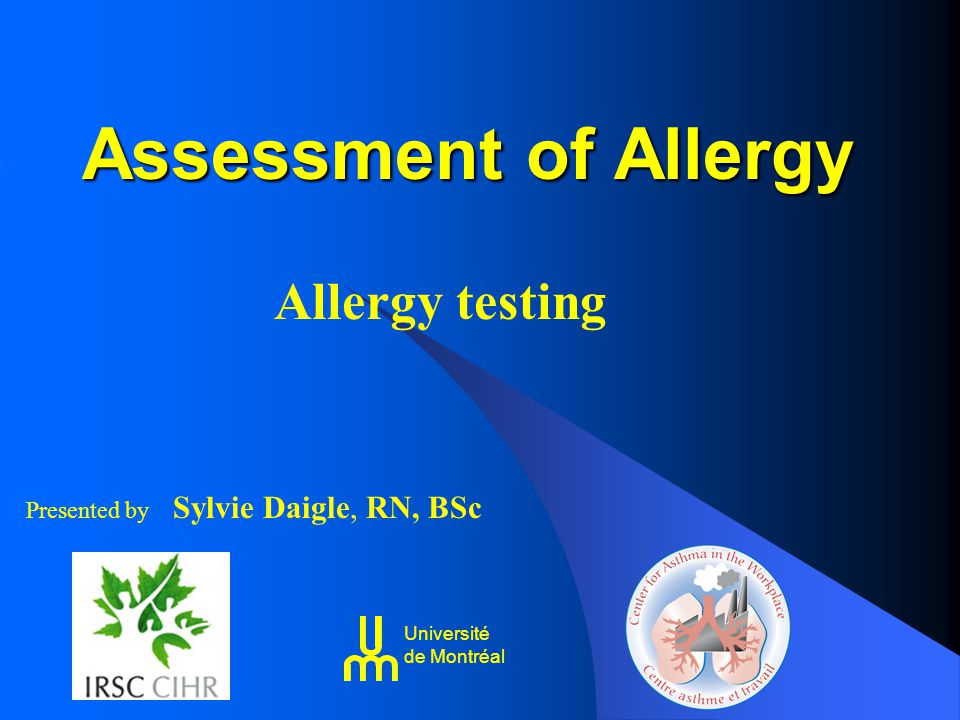 Assessment of Allergy Allergy testing Presented by Sylvie Daigle, RN, BSc Université de Montréal