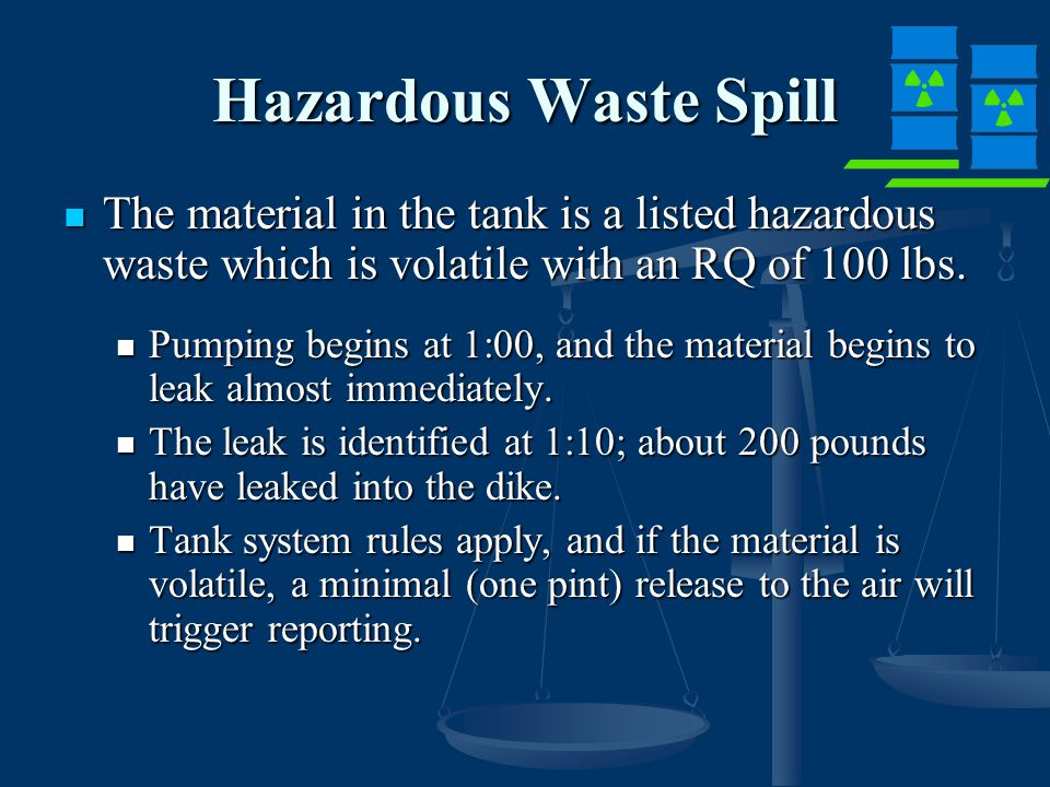 Hazardous Waste Spill The material in the tank is a listed hazardous waste which is volatile with an RQ of 100 lbs.