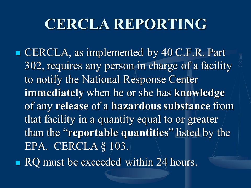 CERCLA REPORTING CERCLA, as implemented by 40 C.F.R.