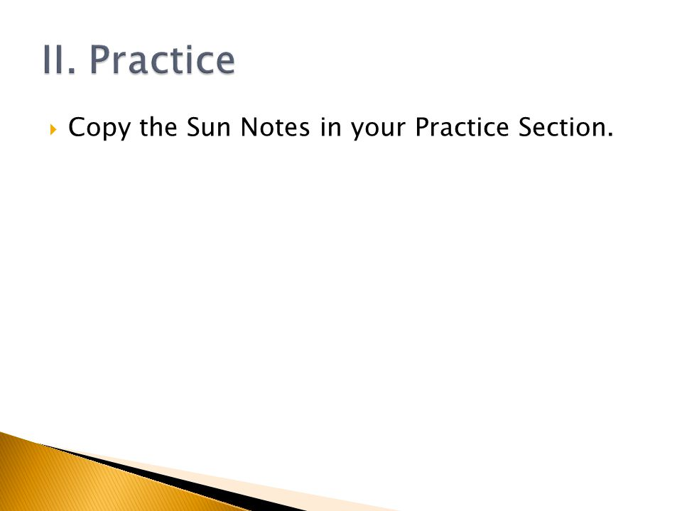  Copy the Sun Notes in your Practice Section.
