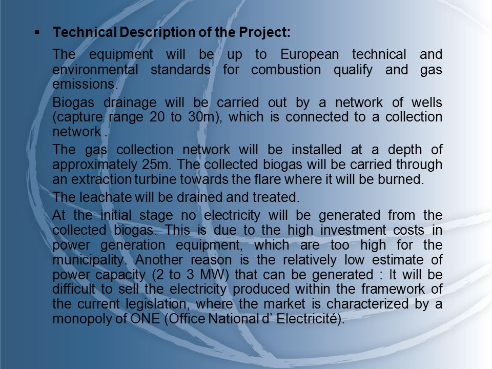  Technical Description of the Project: The equipment will be up to European technical and environmental standards for combustion qualify and gas emissions.