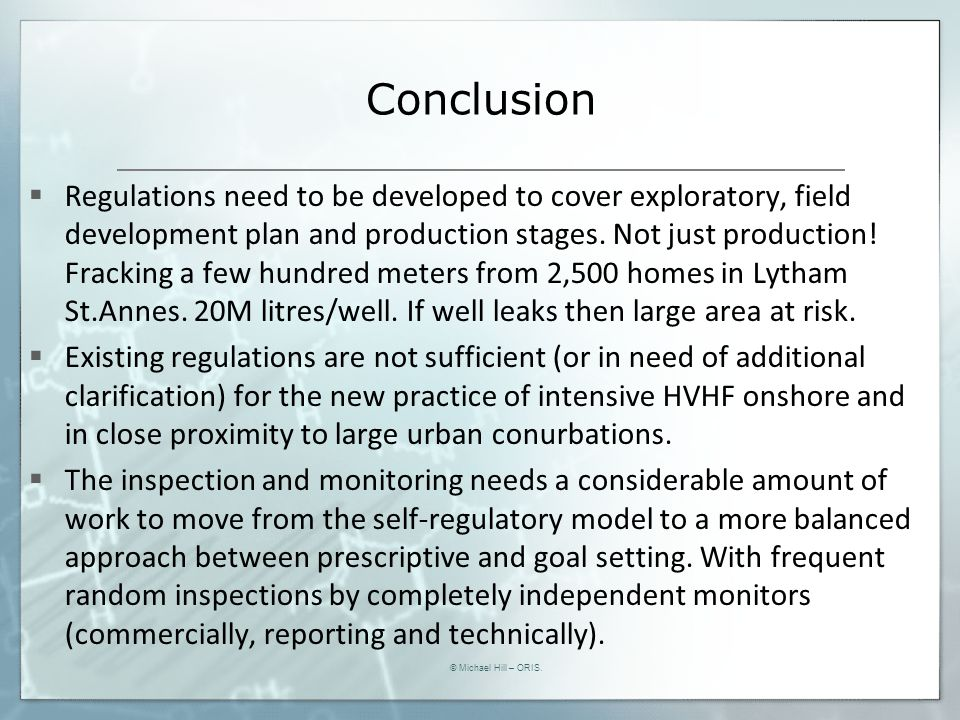 Conclusion  Regulations need to be developed to cover exploratory, field development plan and production stages. Not just production! Fracking a few