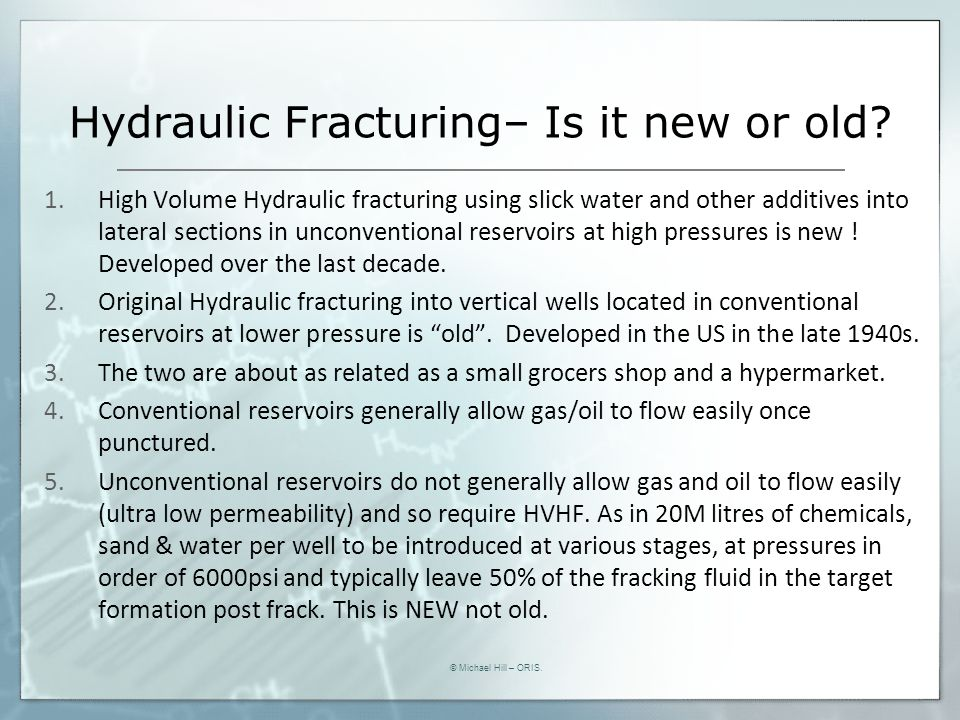 Hydraulic Fracturing– Is it new or old? 1.High Volume Hydraulic fracturing using slick water and other additives into lateral sections in unconvention