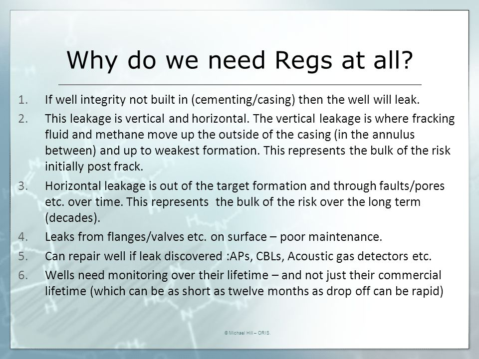 Why do we need Regs at all? 1.If well integrity not built in (cementing/casing) then the well will leak. 2.This leakage is vertical and horizontal. Th