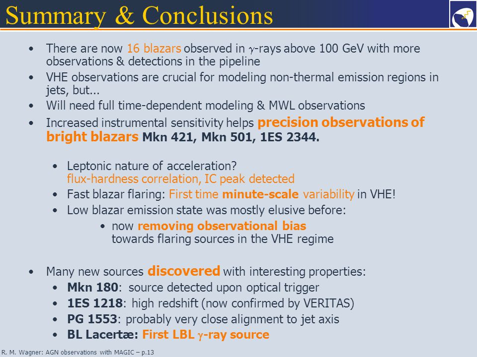 R. M. Wagner: AGN observations with MAGIC – p.13 Summary & Conclusions There are now 16 blazars observed in  -rays above 100 GeV with more observatio