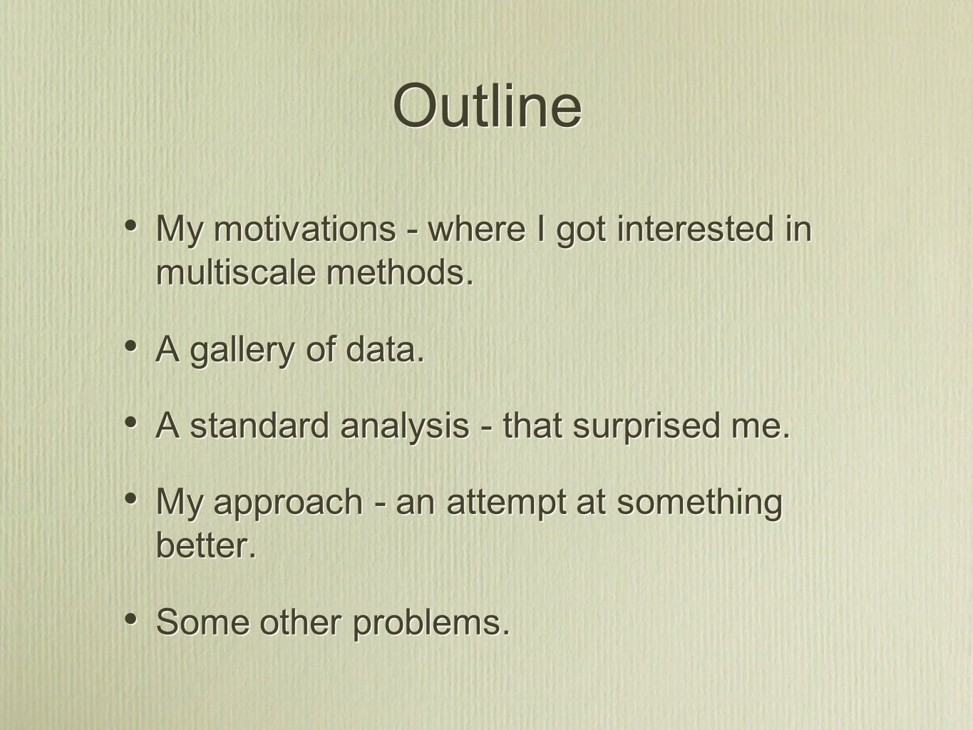 Outline My motivations - where I got interested in multiscale methods.