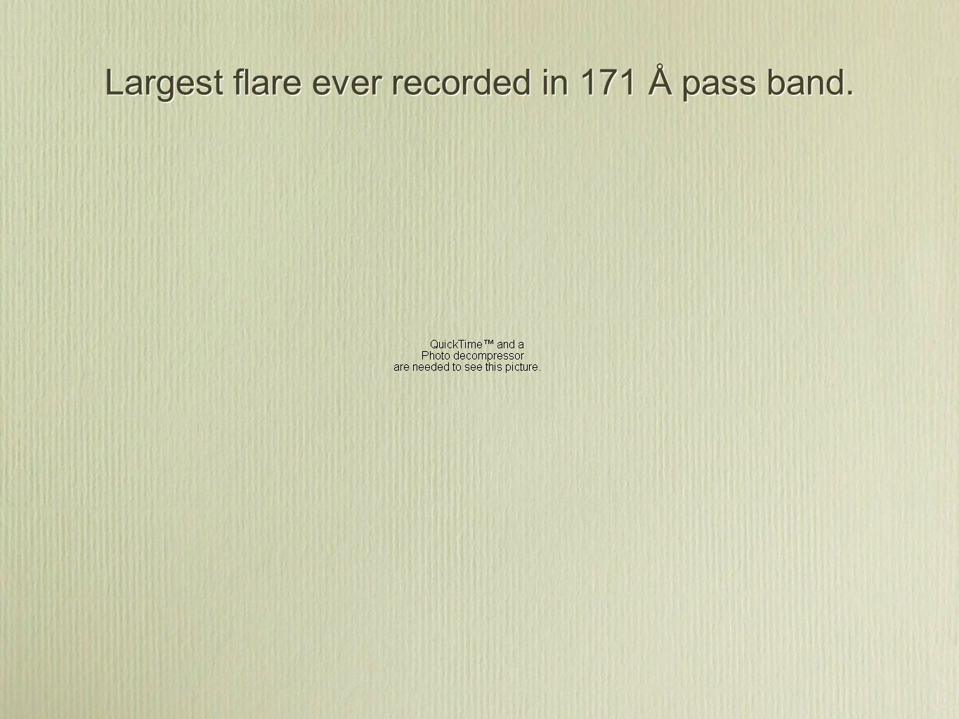 Largest flare ever recorded in 171 Å pass band.