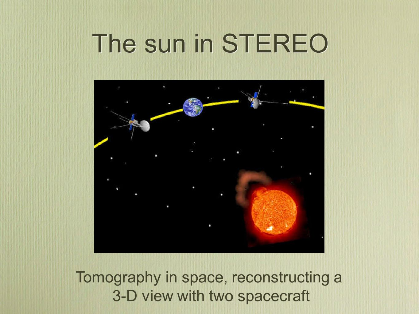 The sun in STEREO Tomography in space, reconstructing a 3-D view with two spacecraft