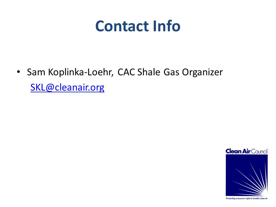 Contact Info Sam Koplinka-Loehr, CAC Shale Gas Organizer SKL@cleanair.org