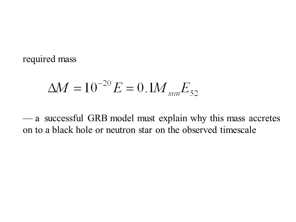 m ~ stellar mass, so GRBs must involve disruption of a star on a short timescale two possibilities: 1.
