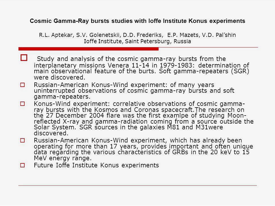 Cosmic Gamma-Ray bursts studies with Ioffe Institute Konus experiments R.L.