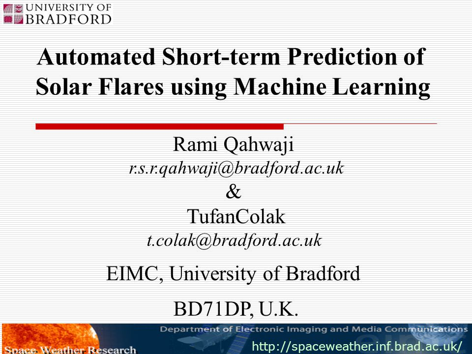 http://spaceweather.inf.brad.ac.uk/ SIPWORKIII 08/09/06 Optimising the Learning Algorithms  A learning algorithm provides best generalisation if it is optimised.