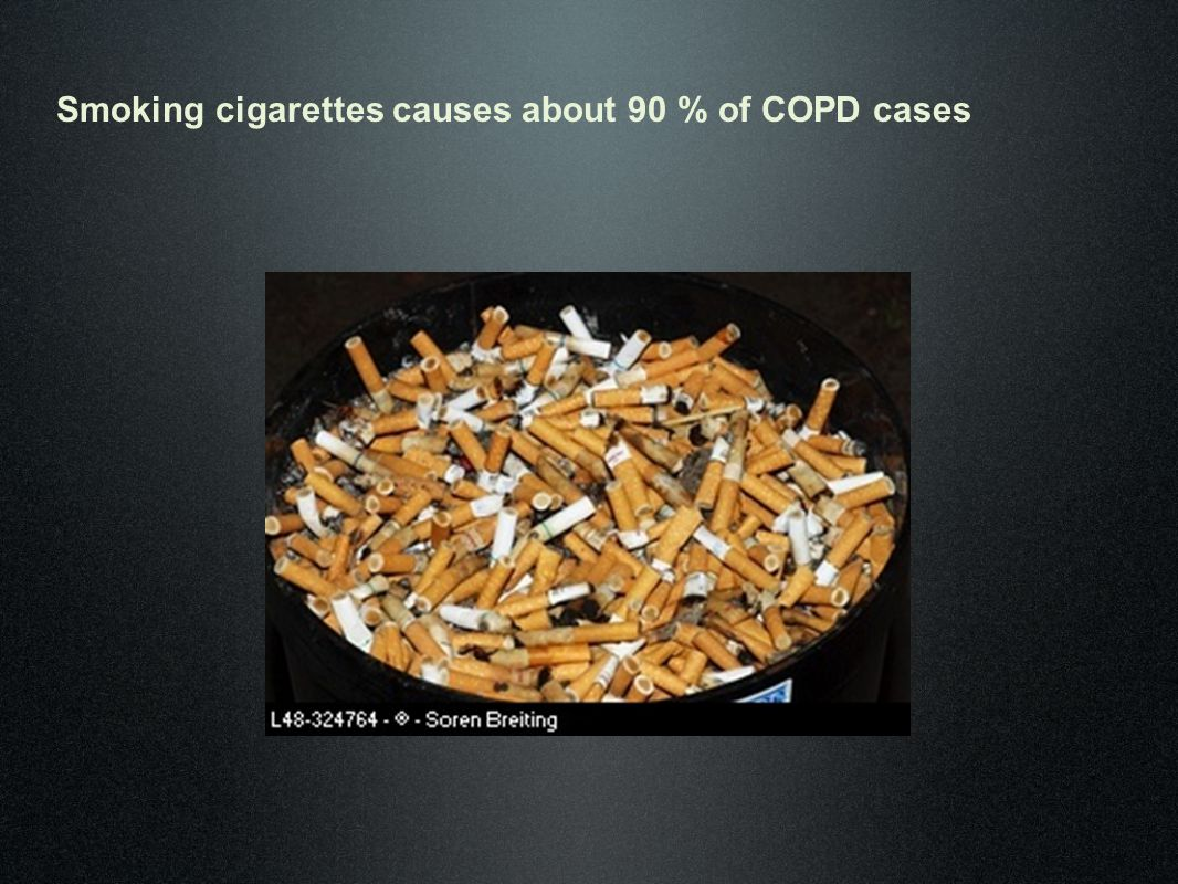 Smoking cigarettes causes about 90 % of COPD cases