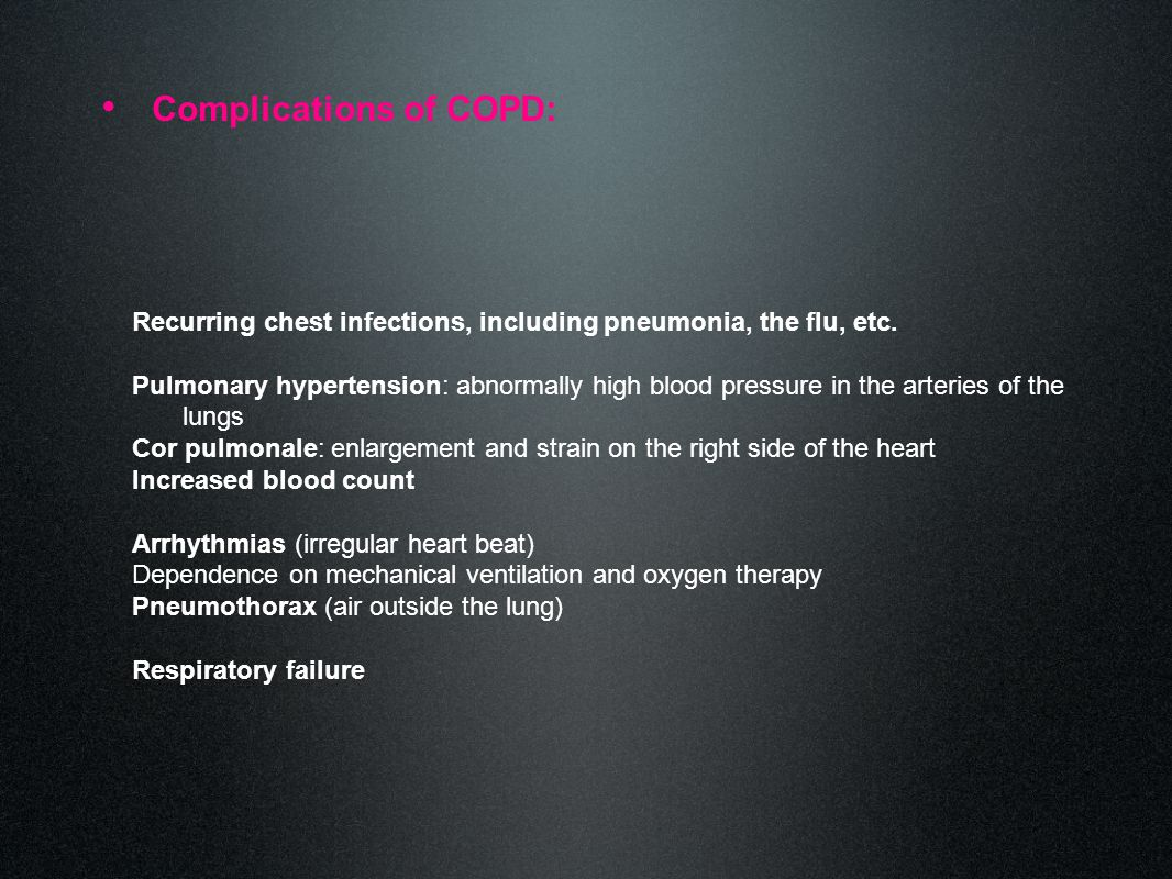 Complications of COPD: Recurring chest infections, including pneumonia, the flu, etc.