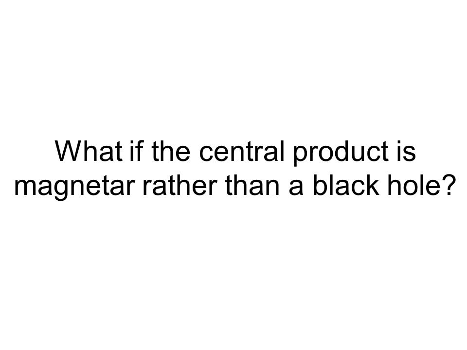 What if the central product is magnetar rather than a black hole?