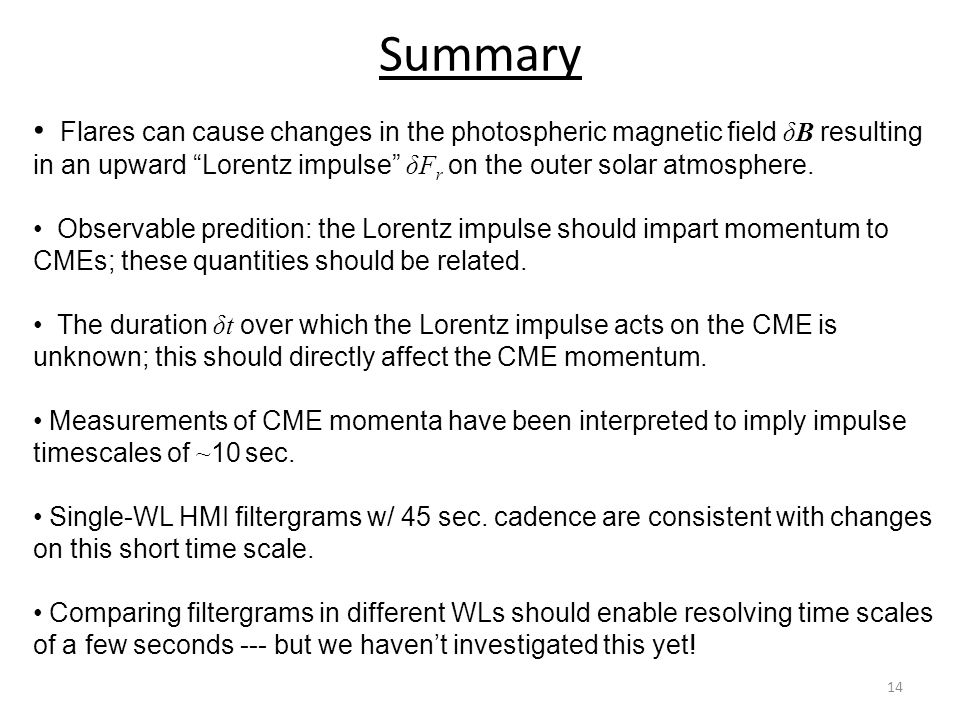 Summary Flares can cause changes in the photospheric magnetic field δB resulting in an upward Lorentz impulse δF r on the outer solar atmosphere.