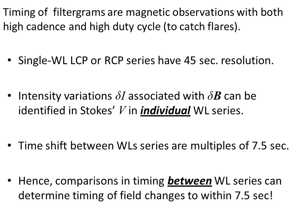 Timing of filtergrams are magnetic observations with both high cadence and high duty cycle (to catch flares).