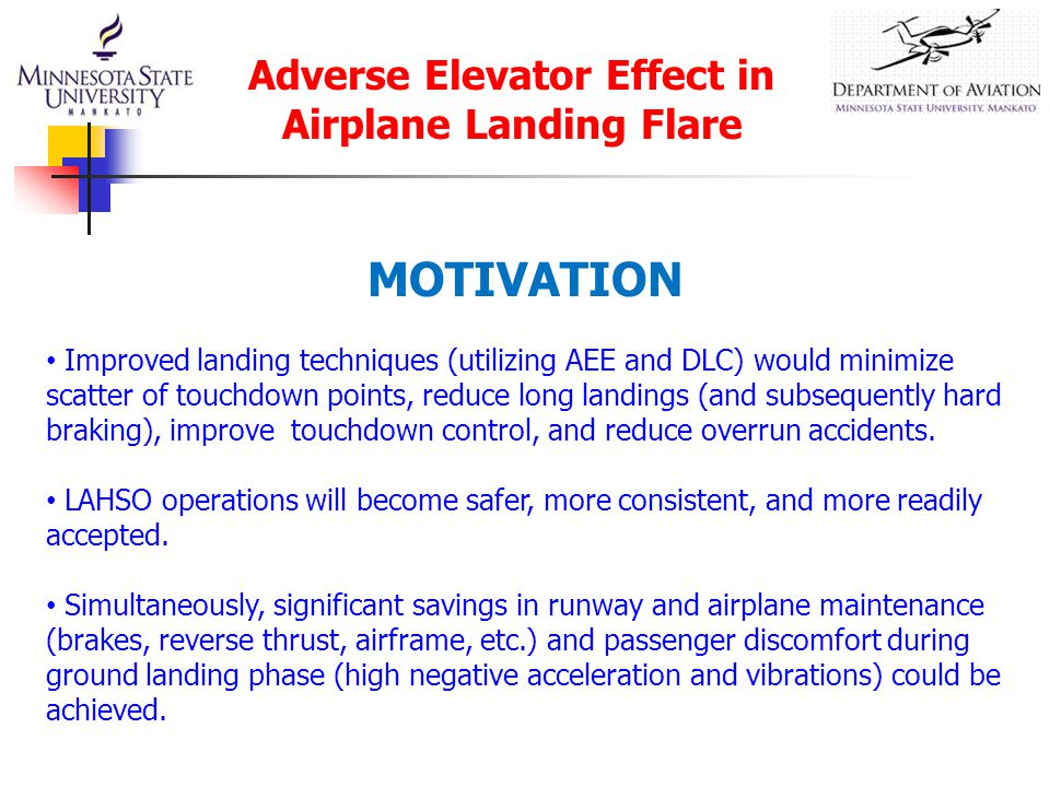 MOTIVATION Improved landing techniques (utilizing AEE and DLC) would minimize scatter of touchdown points, reduce long landings (and subsequently hard braking), improve touchdown control, and reduce overrun accidents.