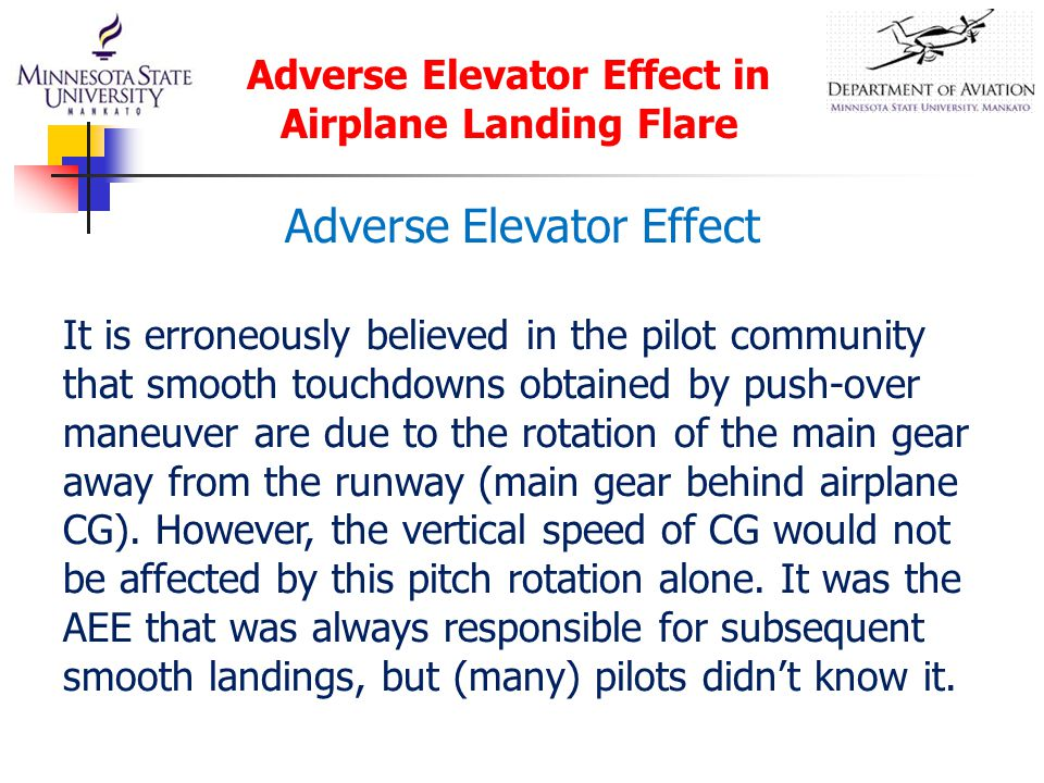 It is erroneously believed in the pilot community that smooth touchdowns obtained by push-over maneuver are due to the rotation of the main gear away from the runway (main gear behind airplane CG).