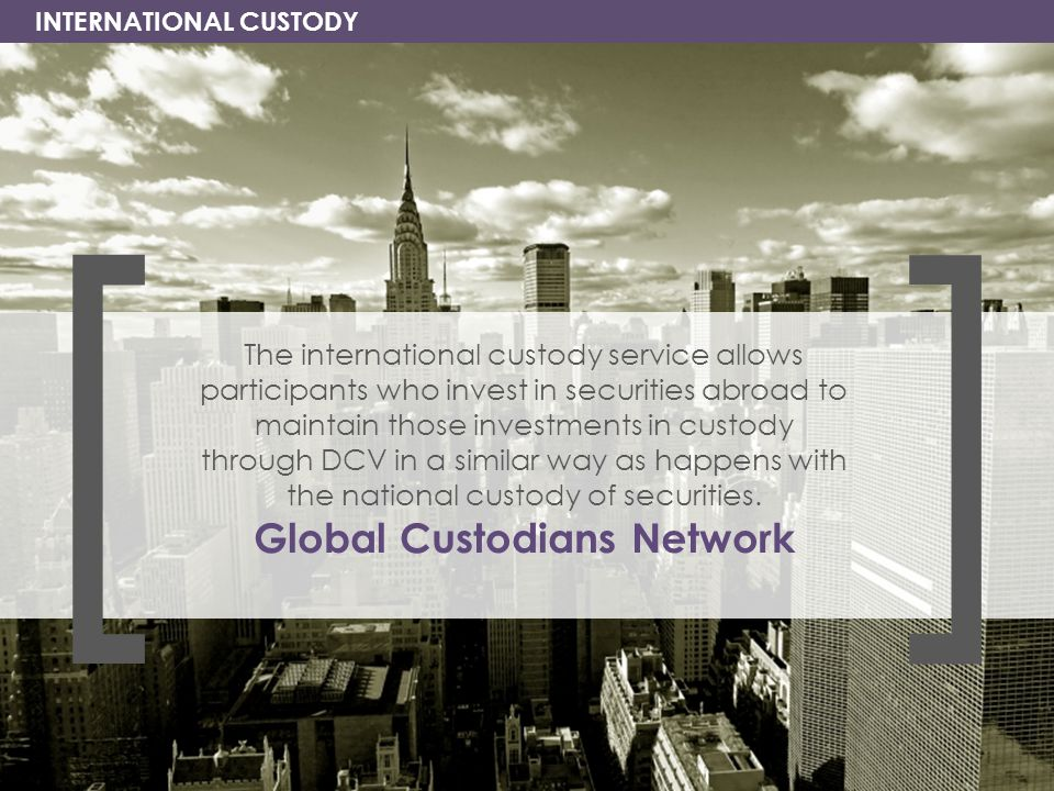 24 INTERNATIONAL CUSTODY The international custody service allows participants who invest in securities abroad to maintain those investments in custod