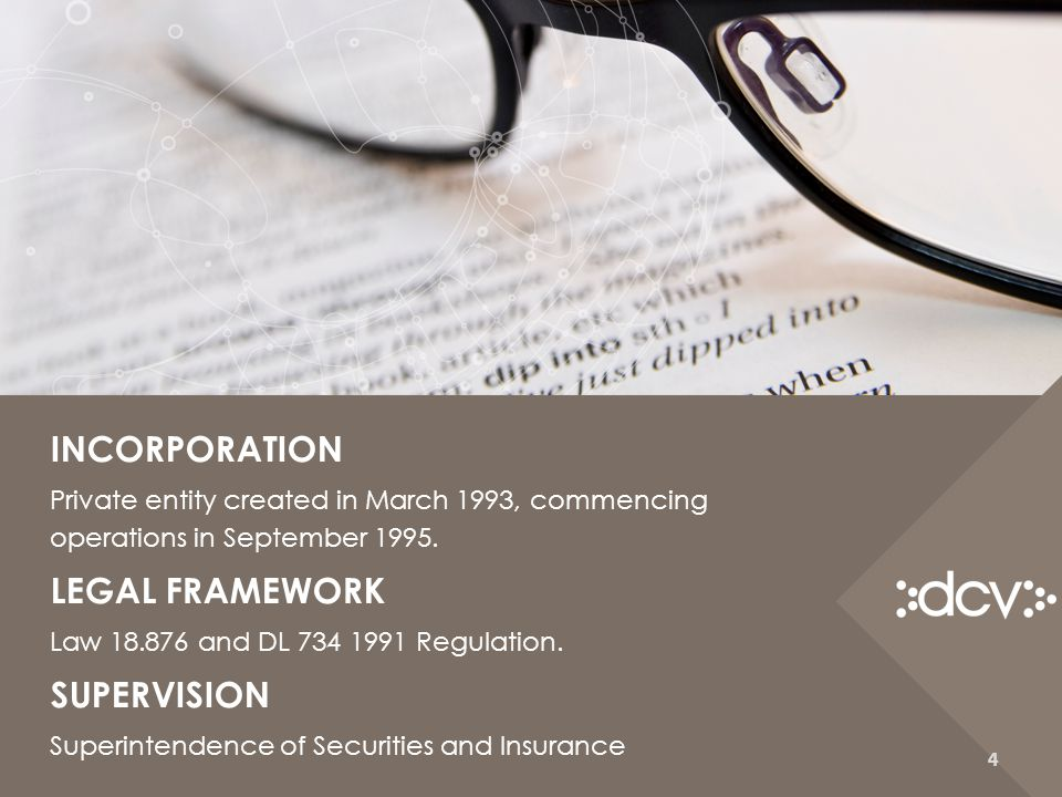 INCORPORATION Private entity created in March 1993, commencing operations in September 1995. LEGAL FRAMEWORK Law 18.876 and DL 734 1991 Regulation. SU