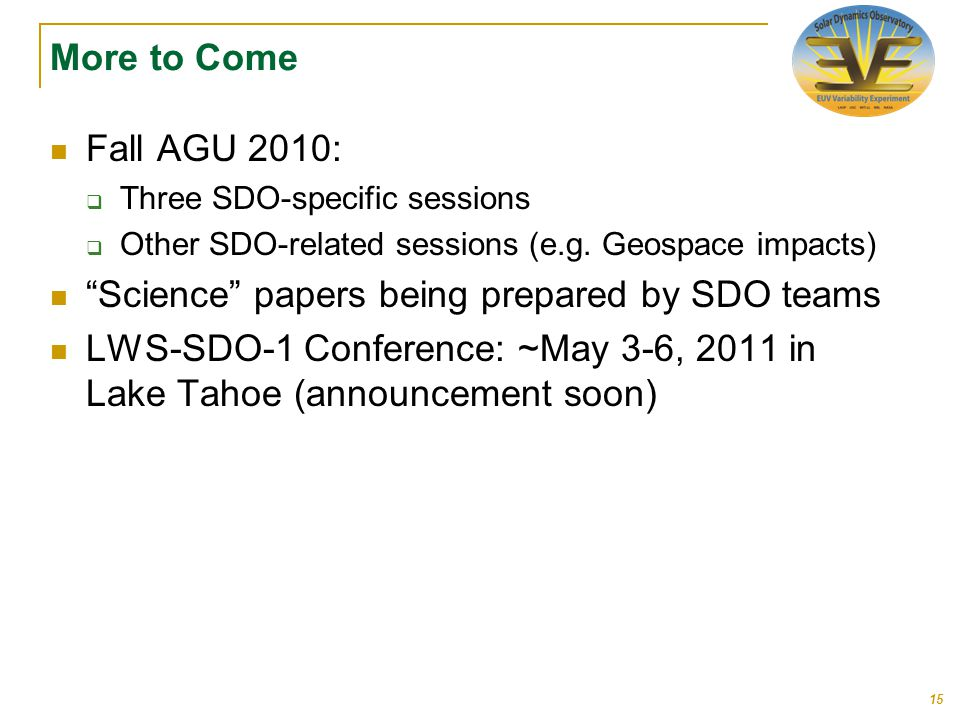 More to Come Fall AGU 2010:  Three SDO-specific sessions  Other SDO-related sessions (e.g.