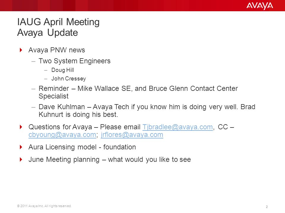 © 2011 Avaya Inc. All rights reserved. 22 IAUG April Meeting Avaya Update  Avaya PNW news –Two System Engineers –Doug Hill –John Cressey –Reminder –