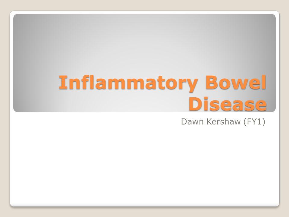Inflammatory Bowel Disease Dawn Kershaw (FY1)