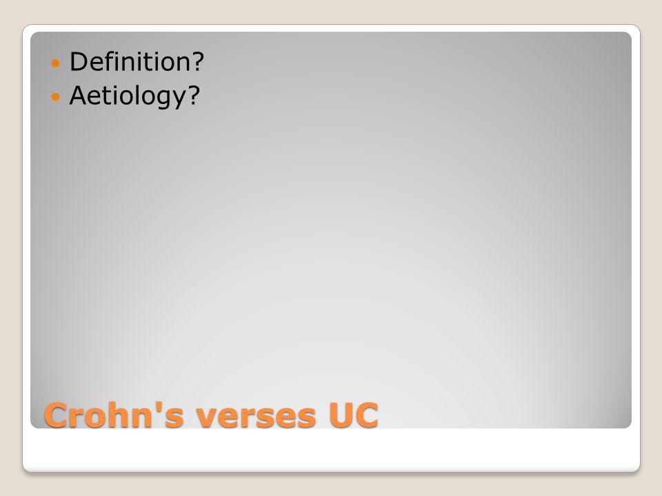 Crohn's verses UC Definition? Aetiology?