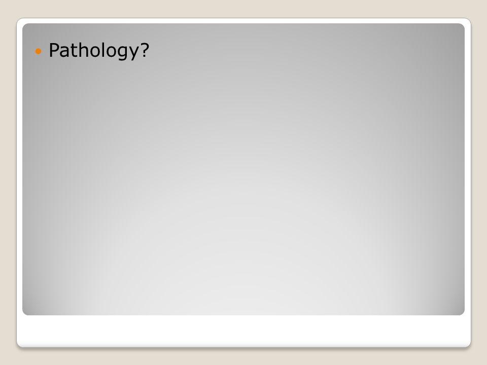 Pathology?