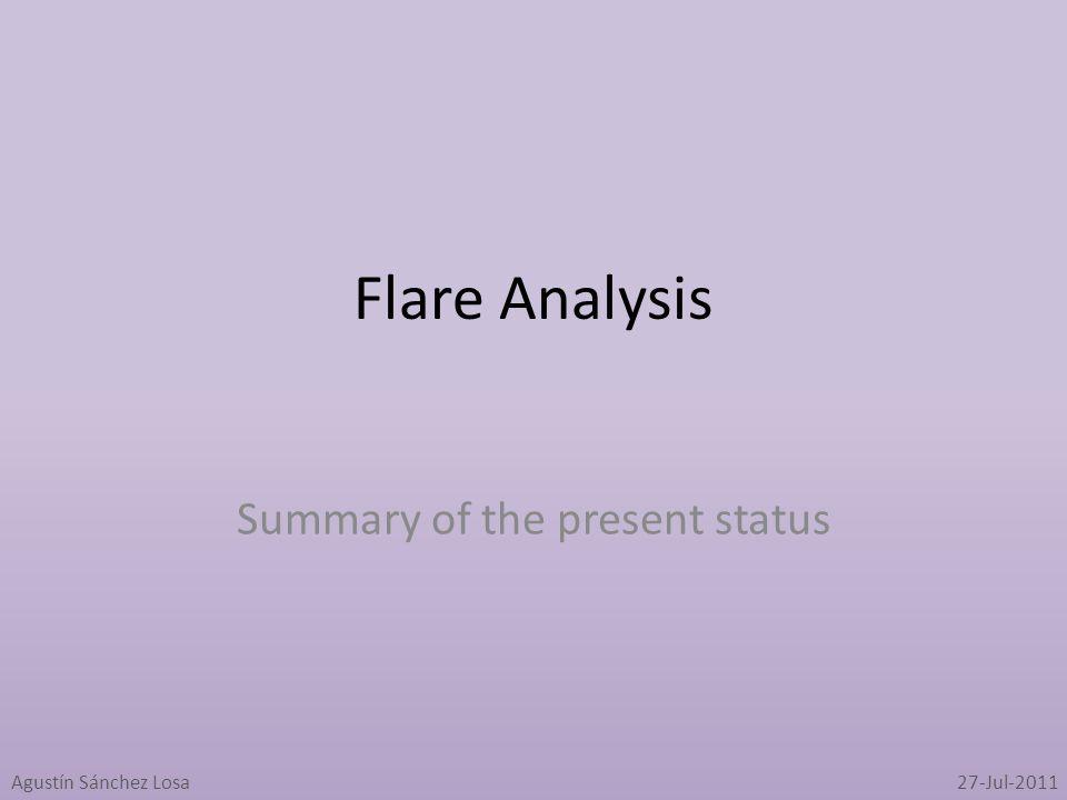Flare Analysis Summary of the present status Agustín Sánchez Losa27-Jul-2011