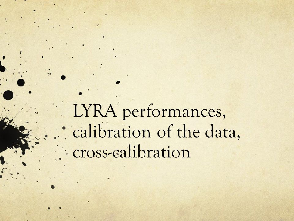 LYRA performances, calibration of the data, cross-calibration