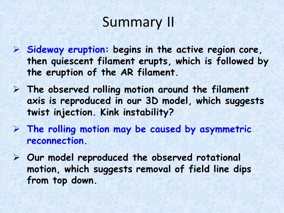 Summary II  Sideway eruption: begins in the active region core, then quiescent filament erupts, which is followed by the eruption of the AR filament.