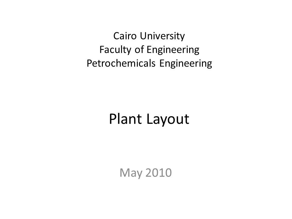 Cairo University Faculty of Engineering Petrochemicals Engineering Plant Layout May 2010