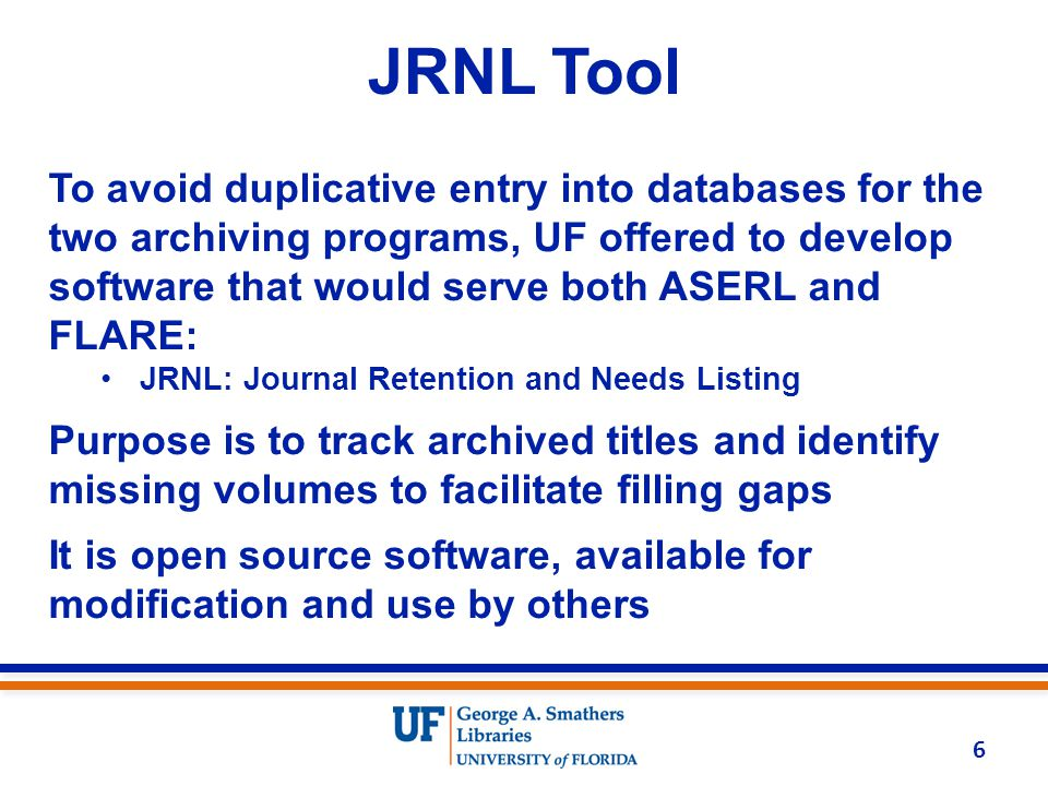 JRNL Tool 6 To avoid duplicative entry into databases for the two archiving programs, UF offered to develop software that would serve both ASERL and F