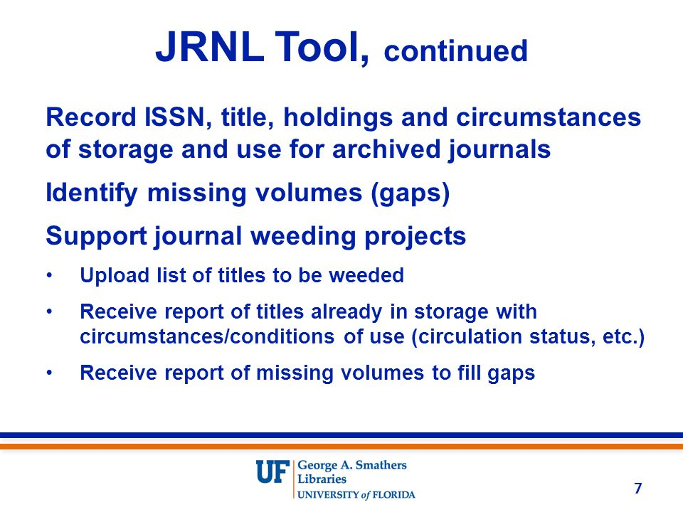 JRNL Tool, continued Record ISSN, title, holdings and circumstances of storage and use for archived journals Identify missing volumes (gaps) Support j