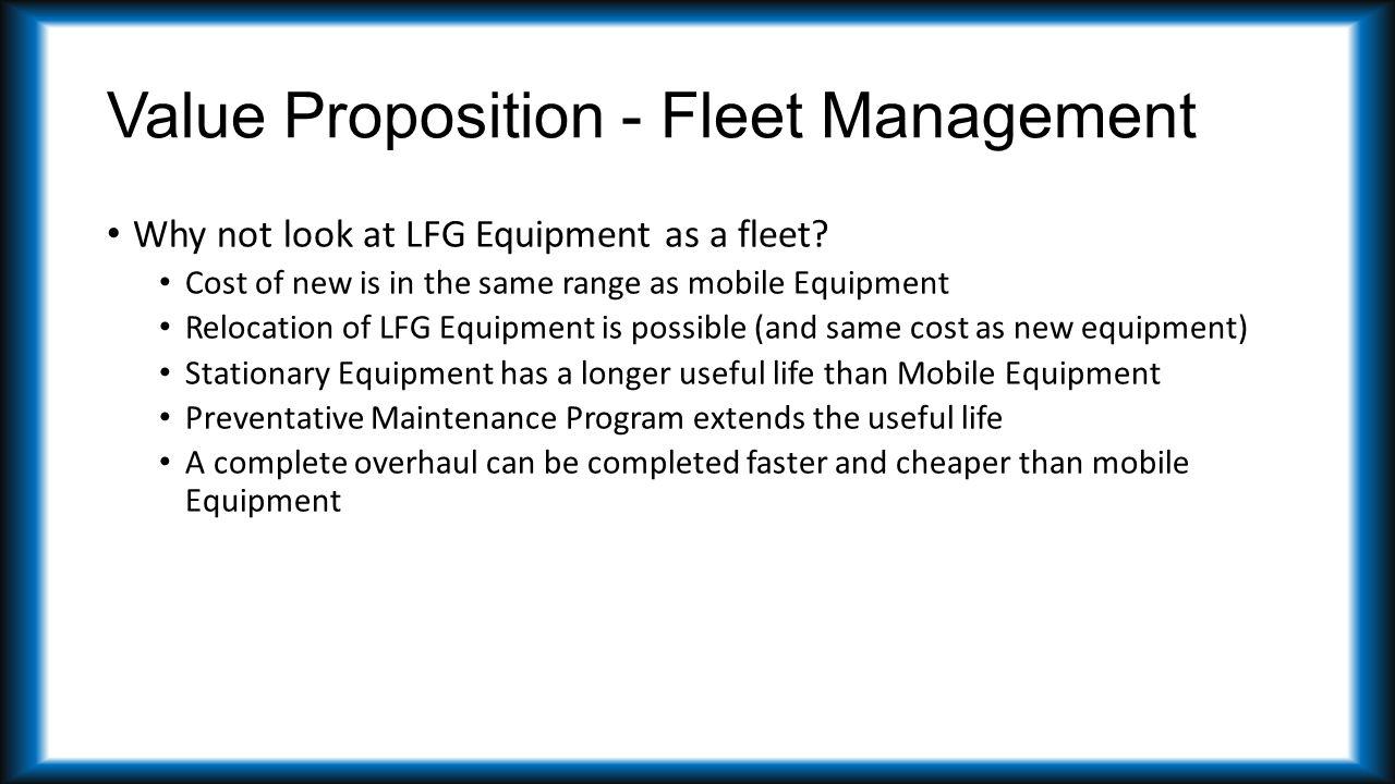 Value Proposition - Fleet Management Why not look at LFG Equipment as a fleet.