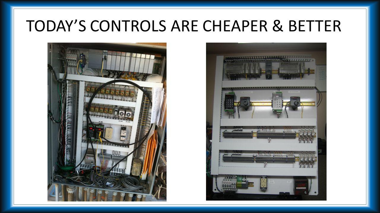 TODAY'S CONTROLS ARE CHEAPER & BETTER