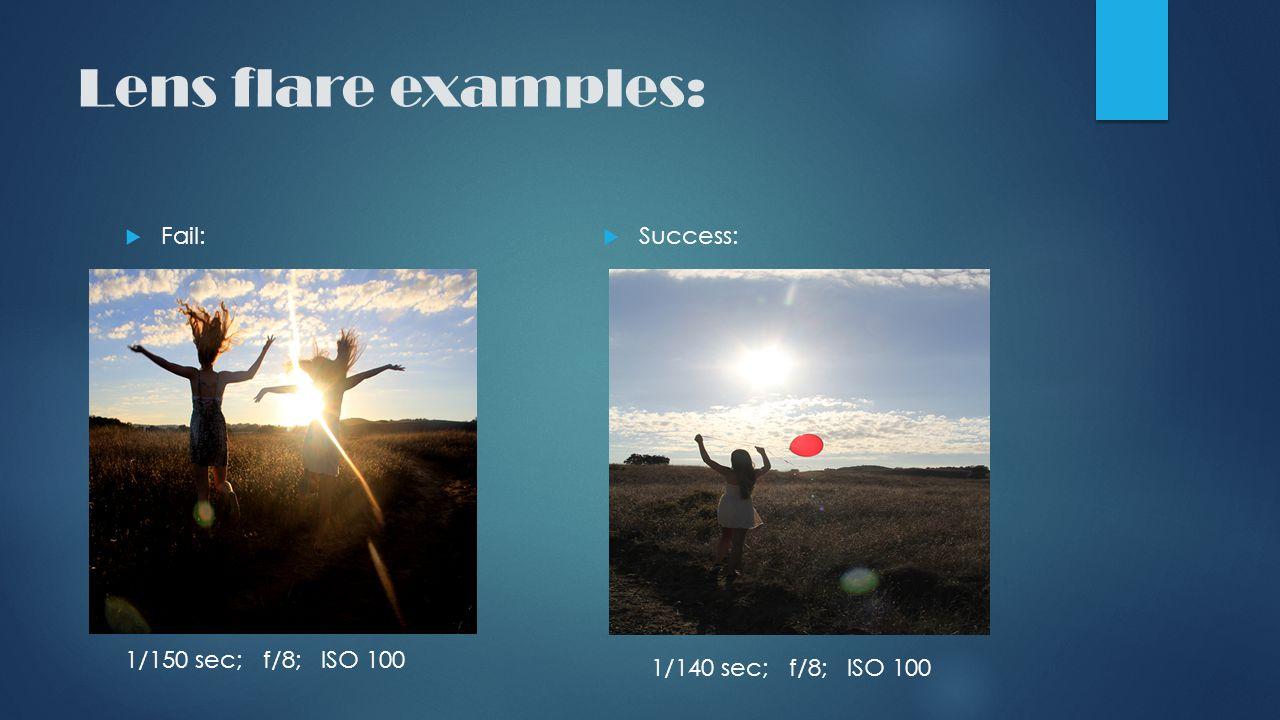 Lens flare examples:  Fail:  Success: 1/150 sec; f/8; ISO 100 1/140 sec; f/8; ISO 100
