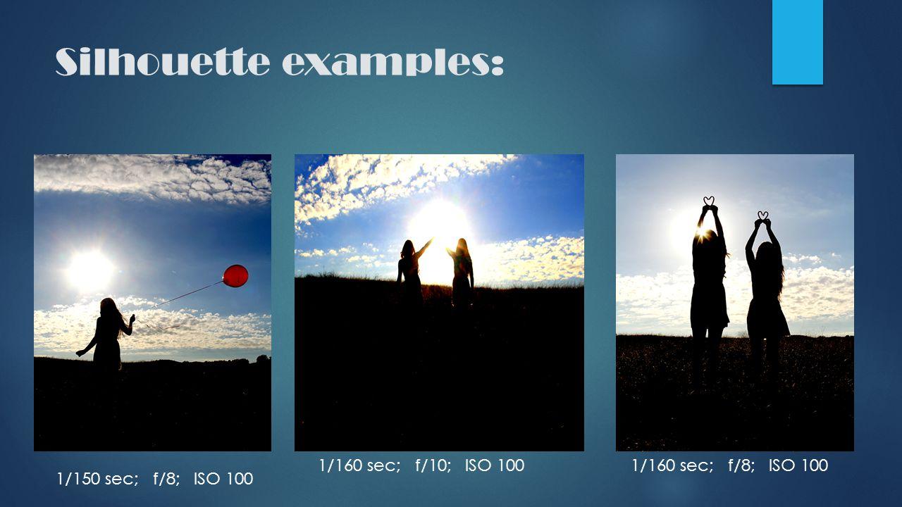Silhouette examples: 1/160 sec; f/8; ISO 1001/160 sec; f/10; ISO 100 1/150 sec; f/8; ISO 100