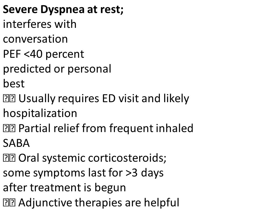 Severe Dyspnea at rest; interferes with conversation PEF <40 percent predicted or personal best Usually requires ED visit and likely hospitalization P
