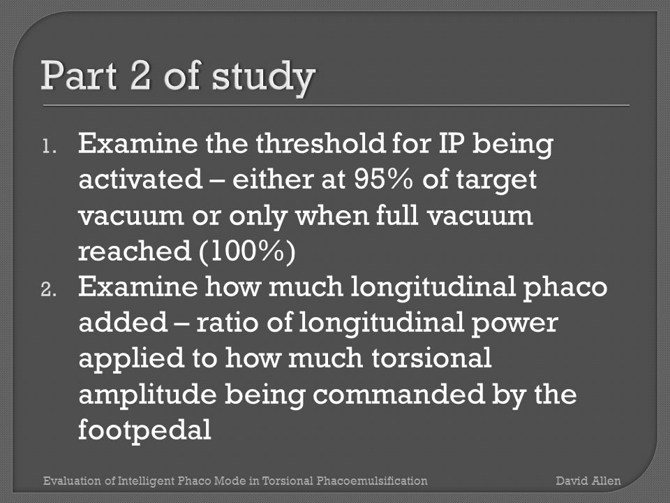 1. Examine the threshold for IP being activated – either at 95% of target vacuum or only when full vacuum reached (100%) 2. Examine how much longitudi
