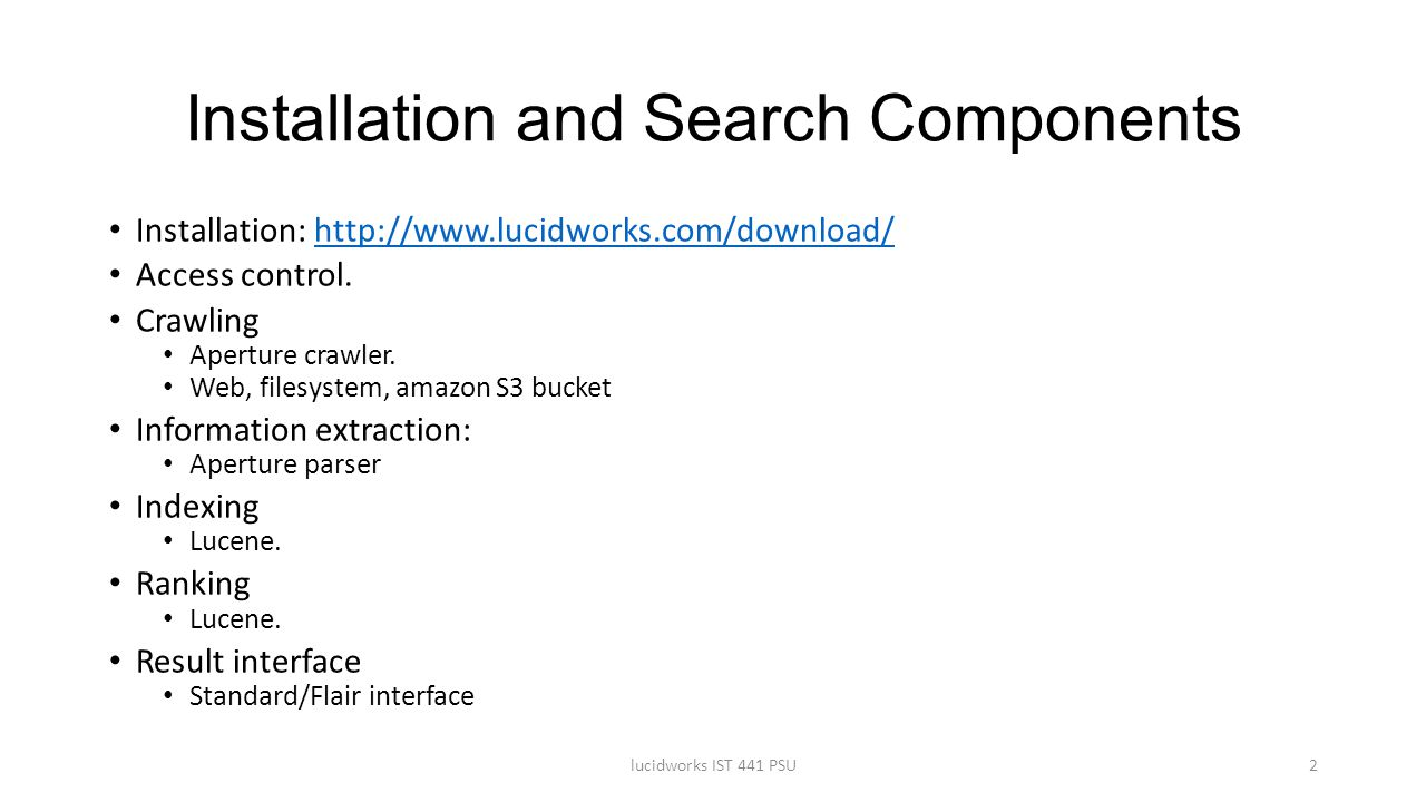 Installation and Search Components Installation: http://www.lucidworks.com/download/http://www.lucidworks.com/download/ Access control. Crawling Apert