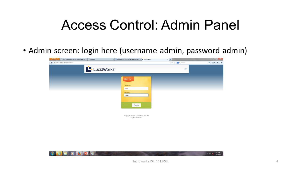 Access Control: Admin Panel Admin screen: login here (username admin, password admin) lucidworks IST 441 PSU4