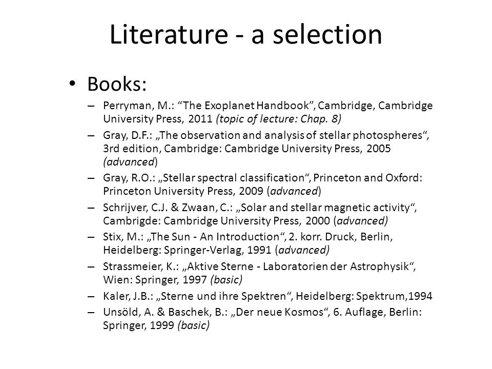 Literature - a selection Books: – Perryman, M.: The Exoplanet Handbook , Cambridge, Cambridge University Press, 2011 (topic of lecture: Chap.
