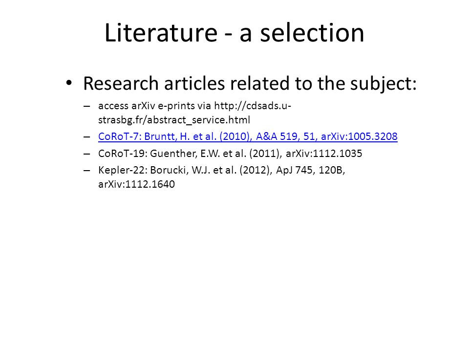 Literature - a selection Research articles related to the subject: – access arXiv e-prints via http://cdsads.u- strasbg.fr/abstract_service.html – CoRoT-7: Bruntt, H.