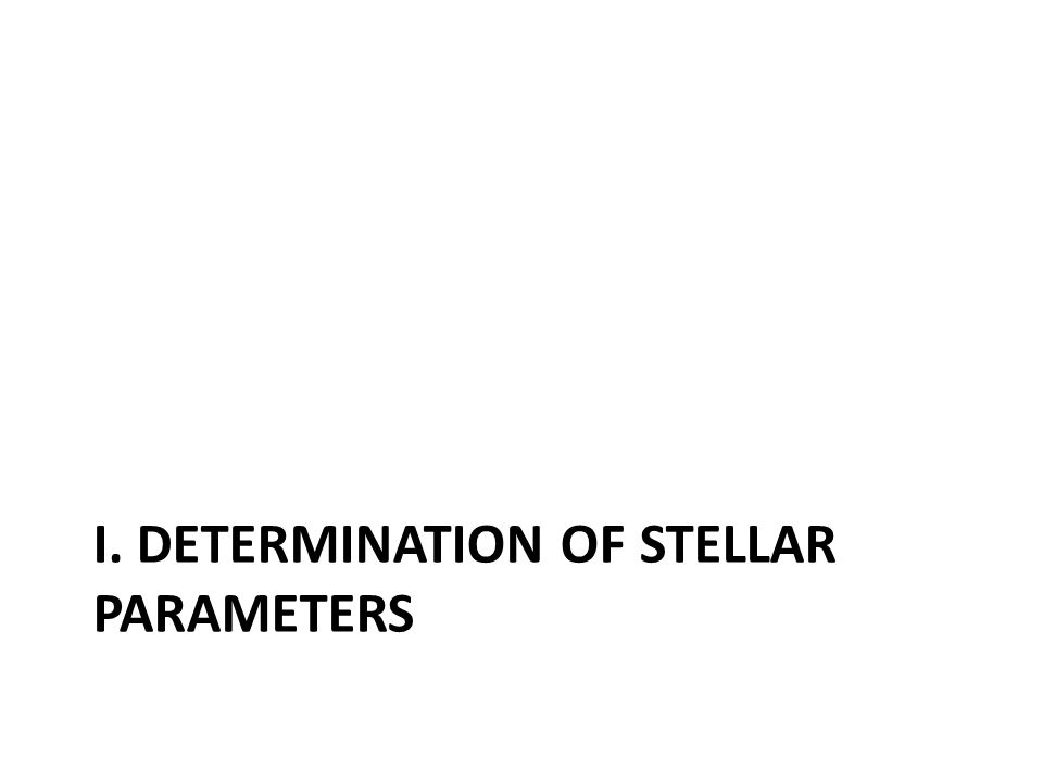 I. DETERMINATION OF STELLAR PARAMETERS