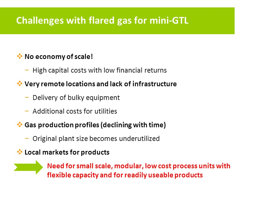Challenges with flared gas for mini-GTL  No economy of scale.