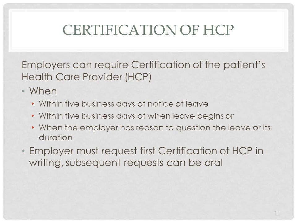 CERTIFICATION OF HCP Employers can require Certification of the patient's Health Care Provider (HCP) When Within five business days of notice of leave